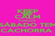 KEEP CALM PORQUE  SÁBADO TEM CACHORRA  - Personalised Poster large