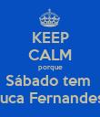 KEEP CALM porque Sábado tem  Tuca Fernandes  - Personalised Poster large