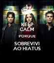 KEEP CALM PORQUE SOBREVIVI AO HIATUS - Personalised Poster large
