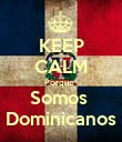KEEP CALM Porque   Somos  Dominicanos - Personalised Poster large