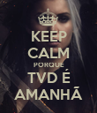 KEEP CALM PORQUE TVD É AMANHÃ - Personalised Large Wall Decal
