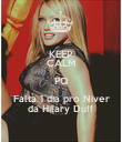KEEP CALM PQ Falta 1 dia pro Niver da Hilary Duff - Personalised Poster large