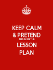 KEEP CALM & PRETEND THIS IS ON THE LESSON PLAN - Personalised Poster large