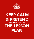 KEEP CALM & PRETEND THIS WAS PART OF THE LESSON PLAN - Personalised Poster large