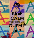 KEEP CALM Pretty Little Liars QUEM É -A ? - Personalised Poster large