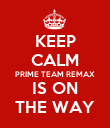 KEEP CALM PRIME TEAM REMAX IS ON THE WAY - Personalised Poster large