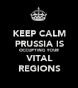 KEEP CALM PRUSSIA IS OCCUPYING YOUR VITAL REGIONS - Personalised Poster large