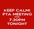KEEP CALM! PTA MEETING HERE 7.30PM TONIGHT - Personalised Poster large