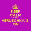 """KEEP CALM & PUT  VERUSCHKA""""S  ON - Personalised Poster large"""