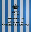 KEEP CALM QUANDO UM NÃO CHEGA ARRANJA-SE OUTRO! - Personalised Poster large