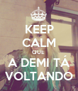 KEEP CALM QUE  A DEMI TÁ VOLTANDO - Personalised Poster large