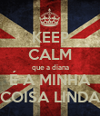 KEEP CALM que a diana É A MINHA COISA LINDA - Personalised Large Wall Decal