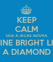KEEP CALM QUE A JECAS ADORA SHINE BRIGHT LIKE A DIAMOND - Personalised Poster large