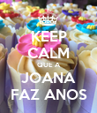 KEEP CALM QUE A JOANA FAZ ANOS - Personalised Poster small