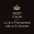 KEEP CALM que a  Lú & o Fernandes vão a S.Vicente - Personalised Poster large