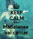 KEEP CALM que a Madalenaa  vai cantar - Personalised Poster large