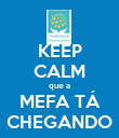 KEEP CALM que a MEFA TÁ CHEGANDO - Personalised Poster large