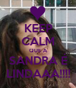 KEEP CALM QUE A SANDRA É LINDAAA!!!! - Personalised Poster large