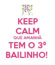 KEEP CALM QUE AMANHÃ TEM O 3º BAILINHO!  - Personalised Poster large