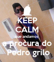 KEEP CALM que andamos  a procura do  Pedro grilo - Personalised Poster large