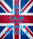 KEEP CALM QUE AQUÍ MANDA MI POLLA - Personalised Poster large