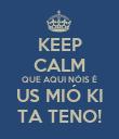 KEEP CALM QUE AQUI NÓIS É US MIÓ KI TA TENO! - Personalised Poster large