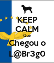 KEEP CALM Que Chegou o L@Br3g0 - Personalised Poster large