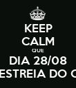 KEEP CALM QUE DIA 28/08 TEM ESTREIA DO CHAY - Personalised Poster large