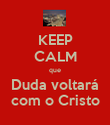 KEEP CALM que Duda voltará com o Cristo - Personalised Poster large