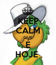 KEEP CALM QUE É HOJE  - Personalised Poster large