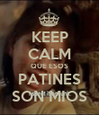 KEEP CALM QUE ESOS PATINES SON MIOS - Personalised Poster large