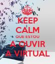 KEEP CALM QUE ESTOU A OUVIR A VIRTUAL - Personalised Poster small