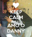 KEEP CALM QUE EU  AMO O DANNÝ - Personalised Poster large