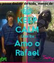 KEEP CALM Que Eu Amo o Rafael - Personalised Poster large