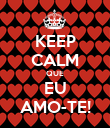 KEEP CALM QUE EU AMO-TE! - Personalised Poster large
