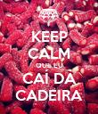 KEEP CALM QUE EU CAÍ DA CADEIRA - Personalised Poster large