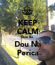 KEEP CALM Que Eu  Dou Na Perica - Personalised Poster large