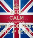 KEEP CALM QUE EU HOJE ENTRO DE FÉRIAS ATÉ 4ª FEIRA  - Personalised Poster large