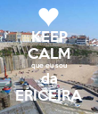KEEP CALM que eu sou da ERICEIRA - Personalised Large Wall Decal