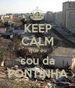 KEEP CALM que eu sou da PONTINHA - Personalised Poster large