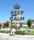 KEEP CALM que eu sou da TORRE - Personalised Poster small