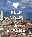 KEEP CALM que eu sou de ALFAMA - Personalised Poster small
