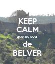 KEEP CALM que eu sou  de BELVER - Personalised Poster small
