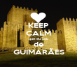 KEEP CALM que eu sou de GUIMARÃES - Personalised Poster large