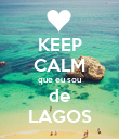 KEEP CALM que eu sou de LAGOS - Personalised Poster small