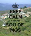 KEEP CALM QUE EU SOU DE  MÓS - Personalised Poster large