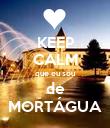 KEEP CALM que eu sou de MORTÁGUA - Personalised Poster small