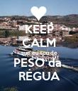 KEEP CALM que eu sou de PESO da  RÉGUA - Personalised Poster small