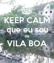 KEEP CALM que eu sou de VILA BOA  - Personalised Poster small