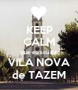 KEEP CALM que eu sou de VILA NOVA de TAZEM - Personalised Poster small
